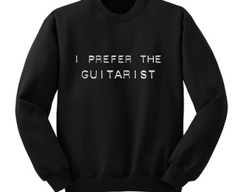 I Prefer the Guitarist Sweatshirt, 5SOS Shirt, One Direction, Crew Neck Sweater, Band Shirt, Band Merch, Tumblr, Band Fan Merch, Music Lover