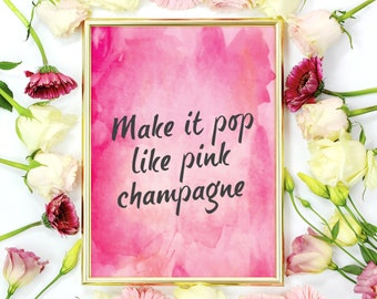 "Funny Quote Print ""Make It Pop Like Pink Champagne"", Funny Print, Wall Art, Wall Decor, Typography Poster, Funny Quote."
