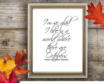 Fall Printable, I'm so glad I live in a world where there are Octobers, Anne of Green Gables, Fall Sign, Fall Print, Green Gables Sign