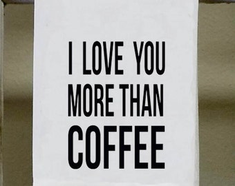 """Kitchen Towel, Dish Towel, """"I Love you More than Coffee"""", funny kitchen towels, coffee decor, coffee decoration"""