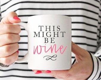 Might Be Wine Coffee Mug - Coffee Cup - Large Coffee Mug - Statement Mug - Sassy Mug - Large Mug - Funny Mug - Statement Mugs - Custom Mug