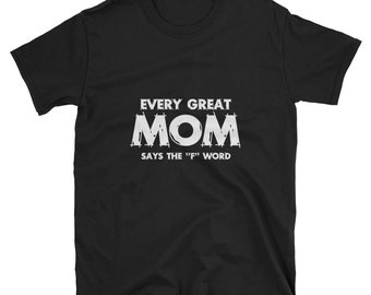 Every Great Mom Says The F Word Shirt Funny Mom Shirt for Women Mother's Day Gifts for Her Mother's Day Shirt Mom Tshirt Mom Gifts for Women