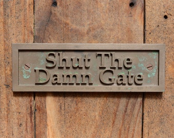 SHUT the DAMN GATE sign. Old Style, Funny Bronze Resin Door Sign or Wall Plaque for Shed, Gate, Fence or Fence. Funny Sign Indoor, Outdoor