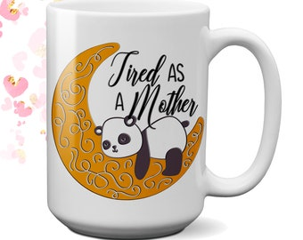 Large Coffee Mugs Tired as a Mother| Funny Mugs with Sayings | Unique Coffee Mugs | Fun Coffee Mugs | Cute Coffee Mugs | Panda Mug