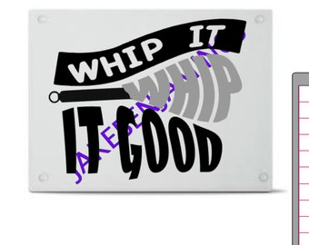 Whip it WHIP it GOOD - digital SVG file for your cricut or sillhouette machine.  Great stencil to paint on wood or put on a cutting board!