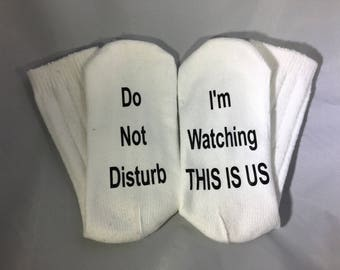 Do Not Disturb I'm Watching This is Us - Socks, Custom saying socks, Funny socks, Witty socks, Gift for Her, TV Show Socks, Soft socks, warm