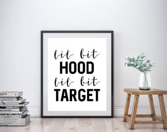 Lil Bit Hood Lil Bit Target, Typography Print, Instant Download, Printable Wall Art, Printable Quote, Wall Decor