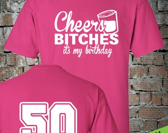 Cheers Bitches Its My Birthday T Shirt 50th Birthday Shirt