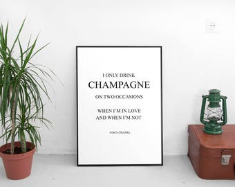 I only drink champagne on two occasions. When I am in love and when I am not - Coco Chanel Quote Art Print, Digital Prints,