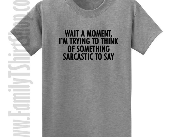 Wait A Moment, I'm Trying To Think Of Something Sarcastic To Say T-shirt