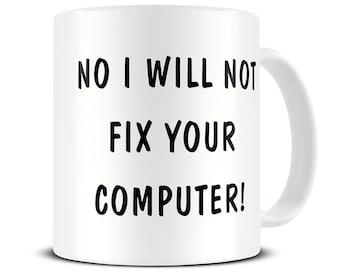 No I Will Not Fix Your Computer Coffee Mug - funny computer science mug - MG030