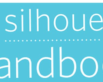 Silhouette HANDBOOK Digital ebook  Complete guide to everything Silhouette