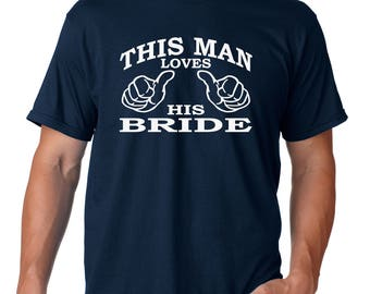 This man loves his bride, groom shirt, wedding gift, bachelor gift, bridal shower, newlywed, wifey and hubby, groom, couples, wedding day
