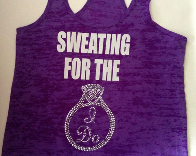 Sweating for the I do burnout tank top. Ladies bride to be Shirt. Workout Shirt - limited time SALE- Small, medium, large, Xl, Xxl