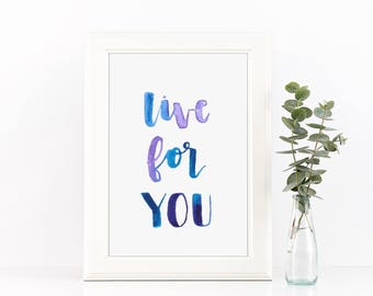 DIGITAL PRINT - Live for You, Hand-Lettered Quote