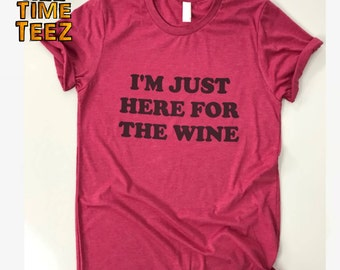 I'm Just Here For The Wine.  Funny Thanksgiving Shirt.  Funny Turkey Shirt. Holiday Shirt. Party T Shirt. Funny T shirt. Ships from USA