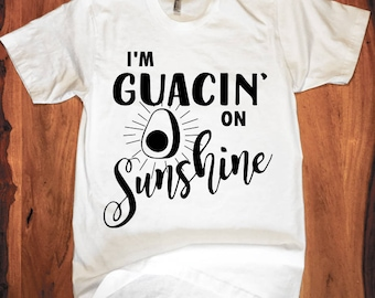 im guacin on sunshine funny t-shirt