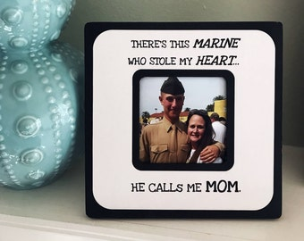 "Quote ""There's this Marine who stole my heart...He calls me Mom"" Picture Frame"