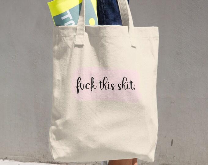 Fuck this shit. Cotton Tote Bag,Reusable Tote, Reusable Bag, Cloth Bag, funny, humor