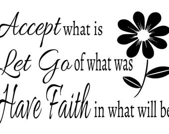 Accept What Is Let Go Of Was Have Faith In What Will Be