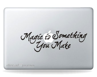Magic is Something You Make  -  MacBook Air-Pro 11 13 15 17 Stickers,Decal