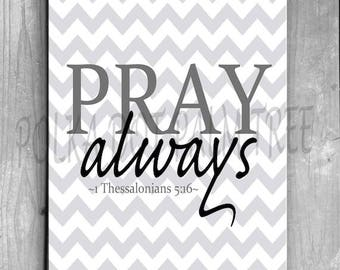 INSTANT DOWNLOAD Pray Always 1 Thessalonians 5 Black and White Chevron Encouraging Bible Verse Scripture Word Art 8 x 10 Printable