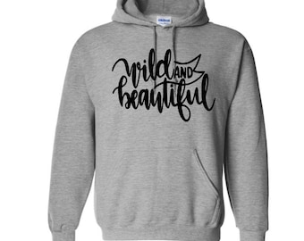 Wild and Beautiful Inspirational Unisex Pullover Hoodie Sweatshirt Many Sizes S-5X Colors Gift Jenuine Crafts