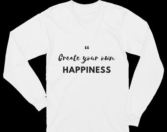 Create Your Happiness Long Sleeve T-Shirt