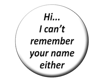 "Can't Remember Your Name - Humorous Snarky Large Round Flat-backed 2.25"" FRIDGE MAGNET or PIN"