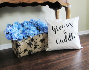 Give us a Cuddle Pillow - Throw Pillow - Accent Pillow with Zipper Closure - 18 x 18 Throw Pillow - Funny Pillows - Home Decor