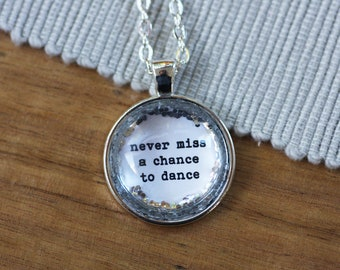 Never Miss A Chance To Dance / Silver Glitter Necklace Pendant / Free Shipping / Quote Inspiration / Dancer Gift / Gift Idea / Girl / Woman