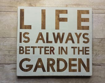 Life is Always Better in the Garden Hand Painted Sign / home decor /  gardening / white / brown stain / personalize / custom / hanger 10x11