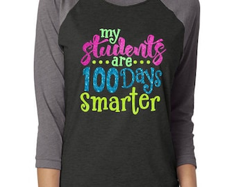 Glitter 100th Day of School Teacher 3/4 Sleeve Shirt | My Students are 100 Days Smarter