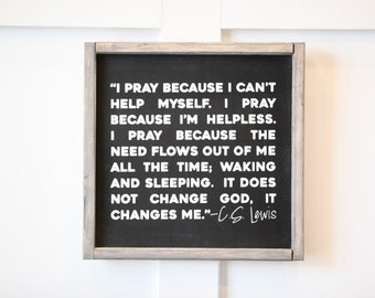 C.S. Lewis Quote - I Pray - Wood Sign