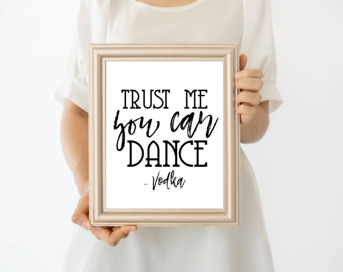 Featured listing image: Trust me You Can Dance Vodka Print at Home Sign Wedding Printable Wedding Sign