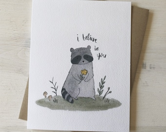 I Believe In You - encouragement card, sympathy card, thinking of you card, raccoon card, watercolor card. card for friend, gift for friend