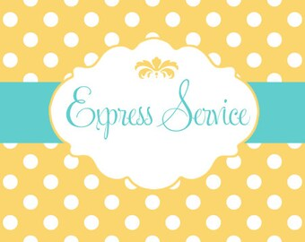 EXPRESS SERVICE Please** Add the date you need it by in your order