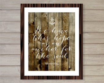 Anchor for the Soul Wall Art Printable -8x10- Instant Download Hebrews Bible Christianity Rustic Nautical Wooden Interior Home Decor Poster