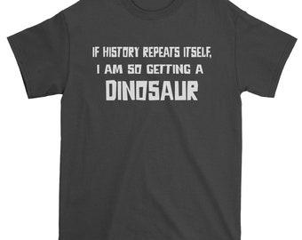 If History Repeats Itself, I'm So Getting  dinosaur Mens T-shirt