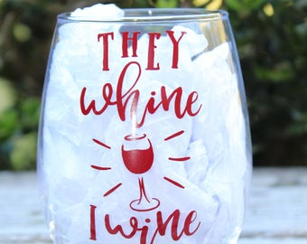 They Whine I Wine Wine Glass