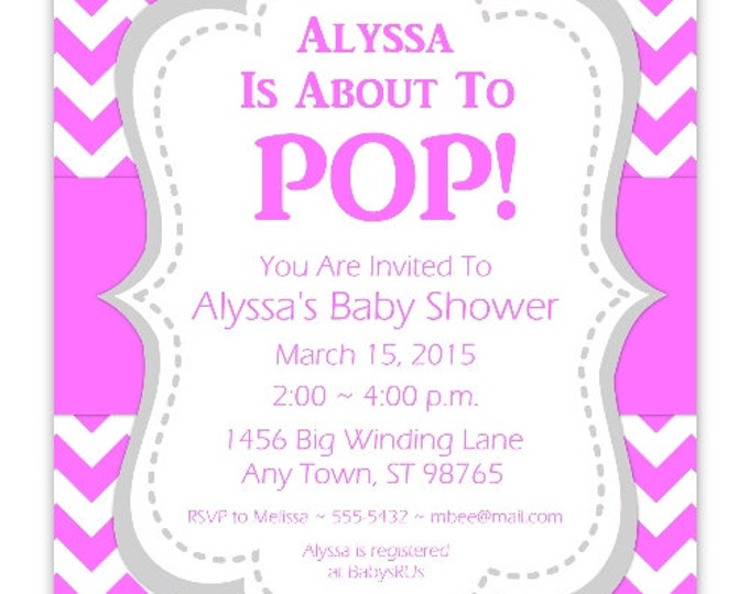 Baby Shower Invitation, She's About To Pop Invite, Pink Chevron DIY Invitations, Customized for you - 4x6 or 5x7 size - YOU print