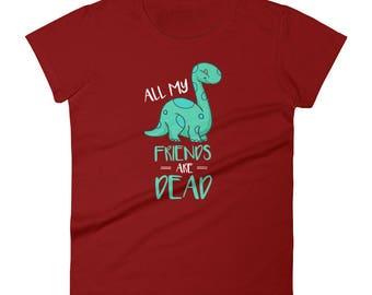 Cute All My Friends Are Dead Dinosaur Joke Women's Premium Short Sleeve T-Shirt