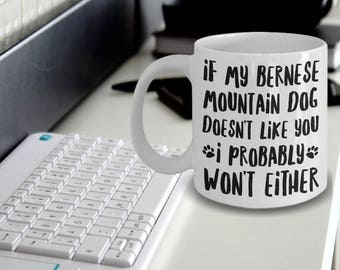 Bernese Mountain Dog Mug - Bernese Mountain Dog Gifts - If My Bernese Mountain Dog Doesn't Like You I Probably Won't Either