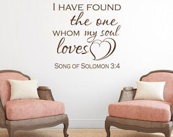 I Have Found The One Whom My Soul Loves Song of Solomon 3:4 Vinyl Wall Decal- Scripture Wall Decal- Love Wall Decal- Wedding Wall Decor 121