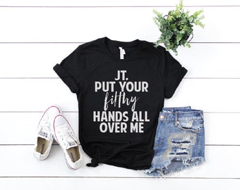 Justin Timberlake Shirt, FREE SHIPPNG Put Your Filthy Hands All Over Me, Spring, Nsync, Adult, Mama, Justin Timberlake, Nsync, JT