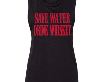 Save Water Drink Whiskey Muscle Tank Beer Tank Top Drinking Tank