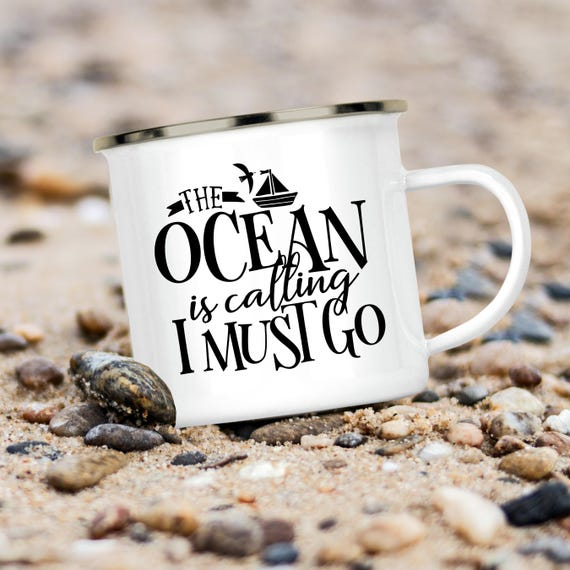 Camp Cup The Ocean is Calling I Must Go - Enamel Camp Mug - Dishwasher Safe