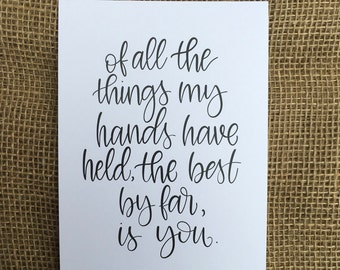 Of All The Things My Hands Have Held, The Best By Far, Is You