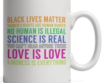 Peace And Love Quotes On Mug - Black Lives Matter! Women's Rights Are Human Rights! No Human Is Illegal! Science Is Real! Show Love Kindness