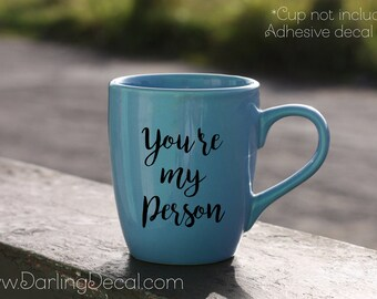 You're My Person Adhesive Decal DIY Wine Glass Mug Tea Beer Coffee Cup Tumbler  Do it Yourself Best Friend Love Couple Present Budget Grey